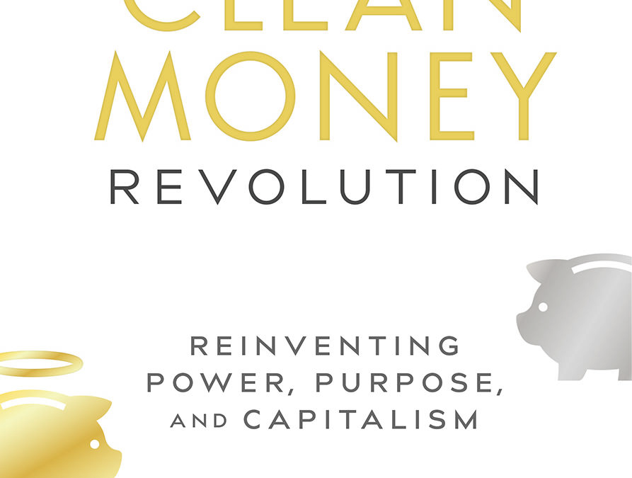 Why I Wrote The Clean Money Revolution